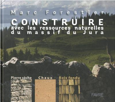 Marc Forestier Construire avec les ressources naturelles du massif du jura - Cipres